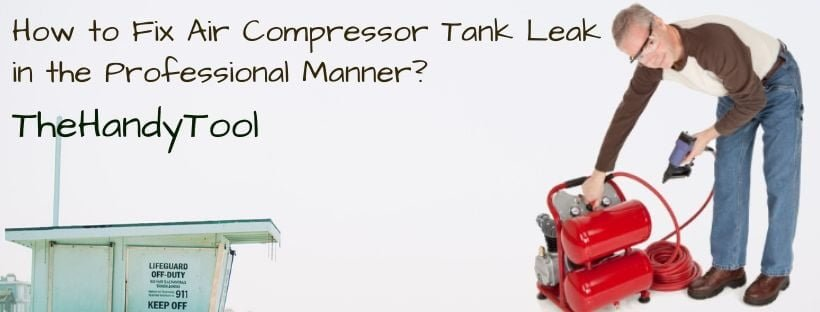 How to Fix Air Compressor Tank Leak in the Professional Manner