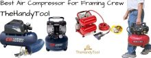Top 7 Best Air Compressor for Framing Crew [April 2021]